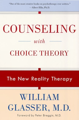 Book Counseling With Choice Theory: The New Reality Therapy by William, M.D. Glasser