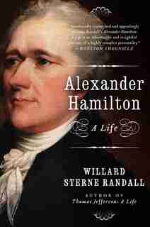 Alexander Hamilton: A Life by Willard Sterne Randall
