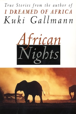 Book African Nights: True Stories from the Author of I Dreamed of Africa by Kuki Gallmann