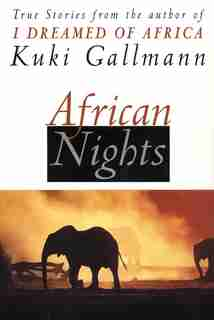 African Nights: True Stories from the Author of I Dreamed of Africa by Kuki Gallmann