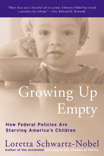 Growing Up Empty: How Federal Policies Are Starving America's Children by Loretta Schwartz-Nobel