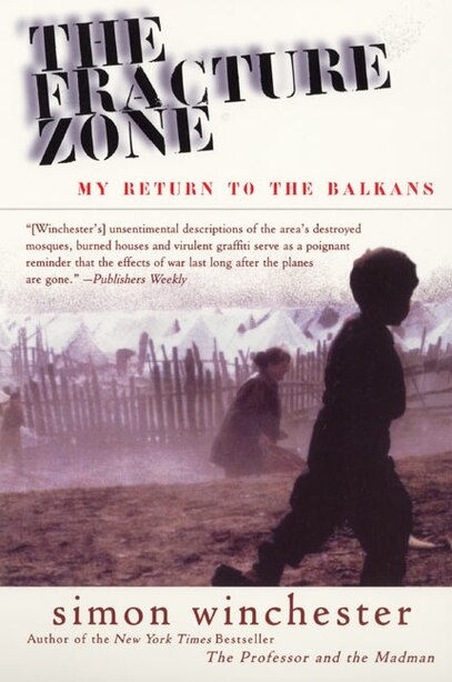 The Fracture Zone: My Return To The Balkans by Simon Winchester