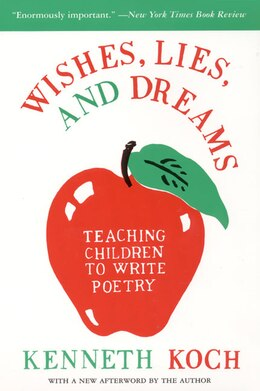 Book Wishes, Lies, And Dreams: Teaching Children To Write Poetry by Kenneth Koch