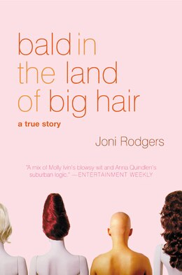 Book Bald In The Land Of Big Hair: A True Story by Joni Rodgers
