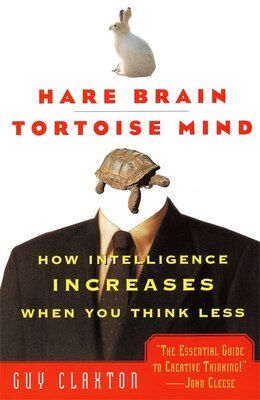 Book Hare Brain, Tortoise Mind: How Intelligence Increases When You Think Less by Guy Claxton