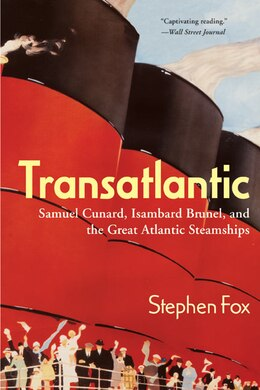 Book Transatlantic: Samuel Cunard, Isambard Brunel, and the Great Atlantic Steamships by Stephen Fox