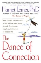 The Dance Of Connection: How to Talk to Someone When You're Mad, Hurt, Scared, Frustrated, Insulted…