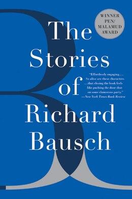 Book The Stories Of Richard Bausch by Richard Bausch