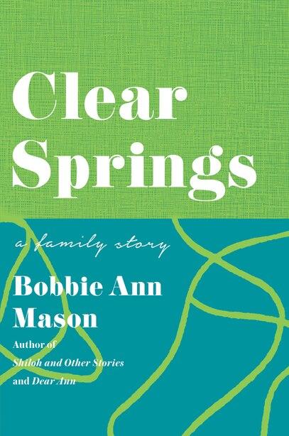 Clear Springs: A Family Story by Bobbie Ann Mason