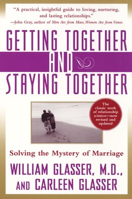 Book Getting Together And Staying Together: Solving the Mystery of Marriage by William, M.D. Glasser