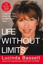 Life Without Limits: Conquer Your Fears, Achieve Your Dreams, and Make Yourself Happy