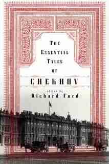 The Essential Tales Of Chekhov by Anton Chekhov