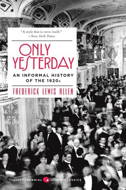 Book Only Yesterday: An Informal History of the 1920s by Frederick L. Allen