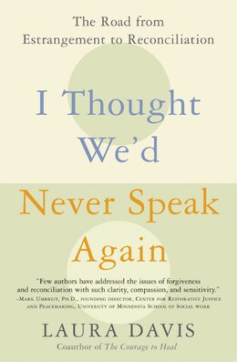 Book I Thought We'd Never Speak Again: The Road from Estrangement to Reconciliation by Laura Davis