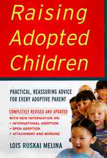 Raising Adopted Children, Revised Edition: Practical Reassuring Advice for Every Adoptive Parent by Lois Ruskai Melina