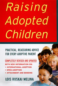Raising Adopted Children, Revised Edition: Practical Reassuring Advice for Every Adoptive Parent
