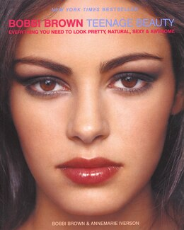 Book Bobbi Brown Teenage Beauty: Everything You Need to Loook Pretty, Natural, Sexy and Awesome by Bobbi Brown