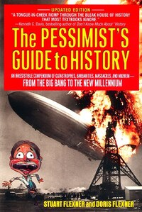 The Pessimist's Guide To History: An Irresistible Compendium Of Catastrophes, Barbarities…