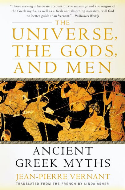 The Universe, The Gods, And Men: Ancient Greek Myths Told by Jean-Pierre Vernant by JEAN-PIERRE VERNANT
