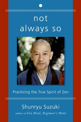 Book Not Always So: Practicing the True Spirit of Zen by Shunryu Suzuki