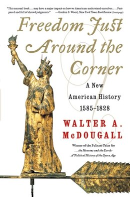 Book Freedom Just Around The Corner: A New American History: 1585-1828 by Walter A. McDougall