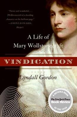 Book Vindication: A Life Of Mary Wollstonecraft by Lyndall Gordon