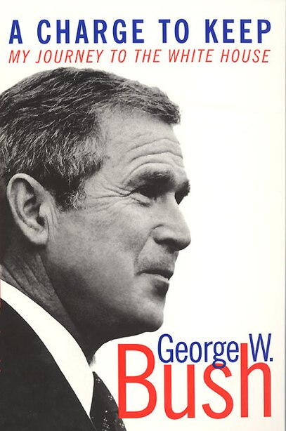 A Charge To Keep: My Journey to the White House by George W Bush