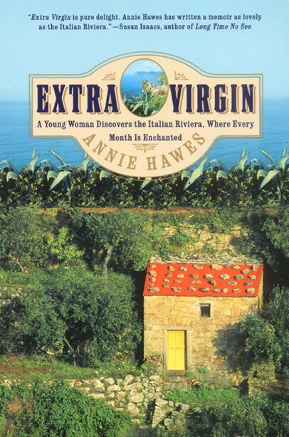 Extra Virgin: A Young Woman Discovers the Italian Riviera, Where Every Month Is Enchanted by Annie Hawes