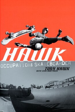 Book Hawk: Occupation: Skateboarder by Tony Hawk