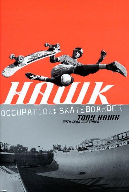 Hawk: Occupation: Skateboarder by Tony Hawk