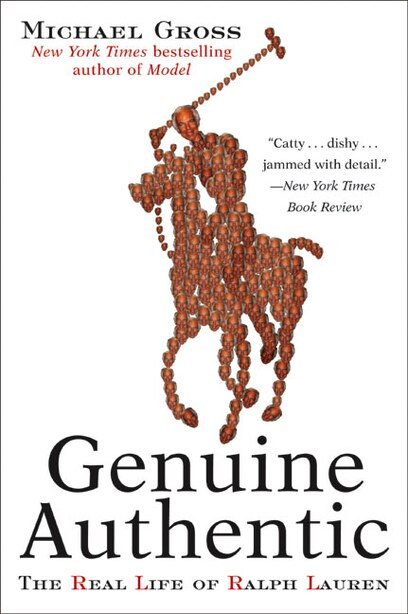 Genuine Authentic: The Real Life of Ralph Lauren by Michael Gross