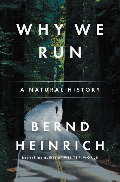 Why We Run: A Natural History by Bernd Heinrich