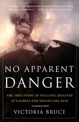 Book No Apparent Danger: The True Story of Volcanic Disaster at Galeras and Nevado Del Ruiz by Victoria Bruce