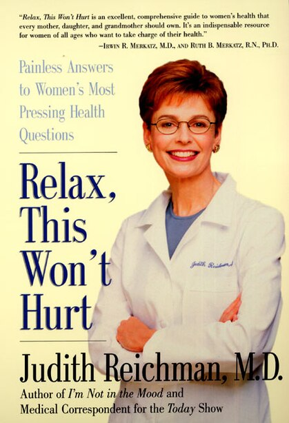 Relax, This Won't Hurt: Painless Answers To Women's Most Pressing Health Questions by Judith Reichman