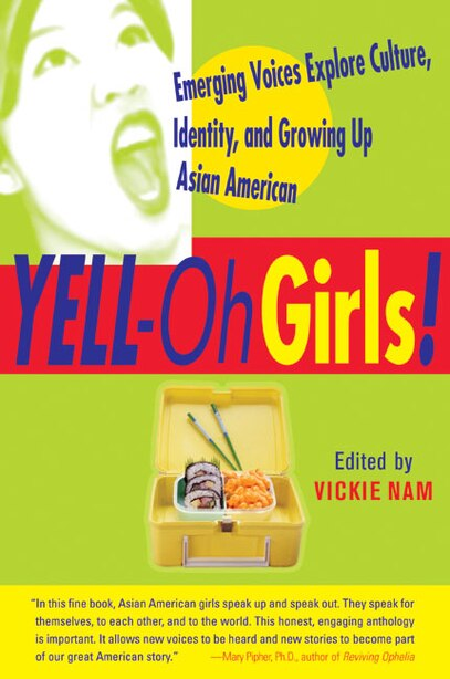 Yell-Oh Girls!: Emerging Voices Explore Culture, Identity, And Growing Up Asian American by Vickie Nam