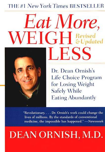 Eat More, Weigh Less: Dr. Dean Ornish's Life Choice Program For Losing Weight Safely While Eating Abundantly by Dean Ornish