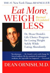 Eat More, Weigh Less: Dr. Dean Ornish's Life Choice Program for Losing Weight Safely While Eating…