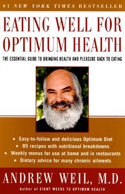 Book Eating Well For Optimum Health: The Essential Guide To Bringing Health And Pleasure Back To Eating by Andrew Weil
