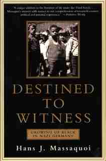 Destined to Witness: Growing Up Black in Nazi Germany by Hans Massaquoi