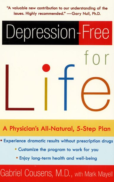 Depression-free For Life: A Physician's All-natural, 5-step Plan by Gabriel Cousens
