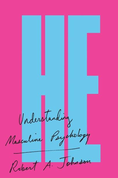 He: Understanding Masculine Psychology by Robert A. Johnson