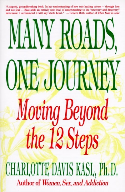 Many Roads One Journey: Moving Beyond The Twelve Steps by Charlotte S Kasl