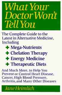 What Your Doctor Won't Tell You: Today's Alternative Medical Treatments Explained To Help You Find The by Jane Heimlich