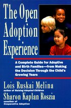 Open Adoption Experience: Complete Guide For Adoptive And Birth Families - From Making The Decision…