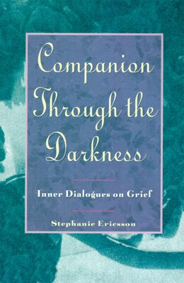 Book Companion Through The Darkness: Inner Dialogues On Grief by Stephanie Ericsson