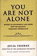 Book You Are Not Alone: Words Of Experience & Hope For The Journey Through Depresion by Julia Thorne