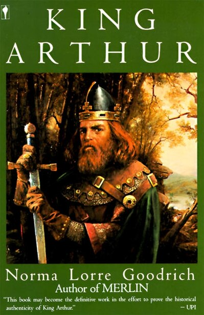 King Arthur by Norma L. Goodrich