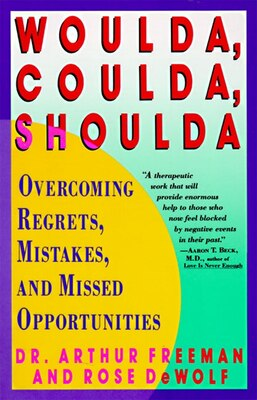Book Woulda, Coulda, Shoulda: Overcoming Regrets, Mistakes, and Missed Opportunities by Arthur Freeman