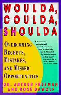 Woulda, Coulda, Shoulda: Overcoming Regrets, Mistakes, and Missed Opportunities by Arthur Freeman