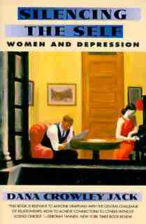 Silencing The Self: Women And Depression by Dana C. Jack